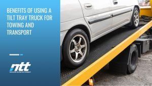 Benefits of Using a Tilt Tray Truck for Towing and Transport