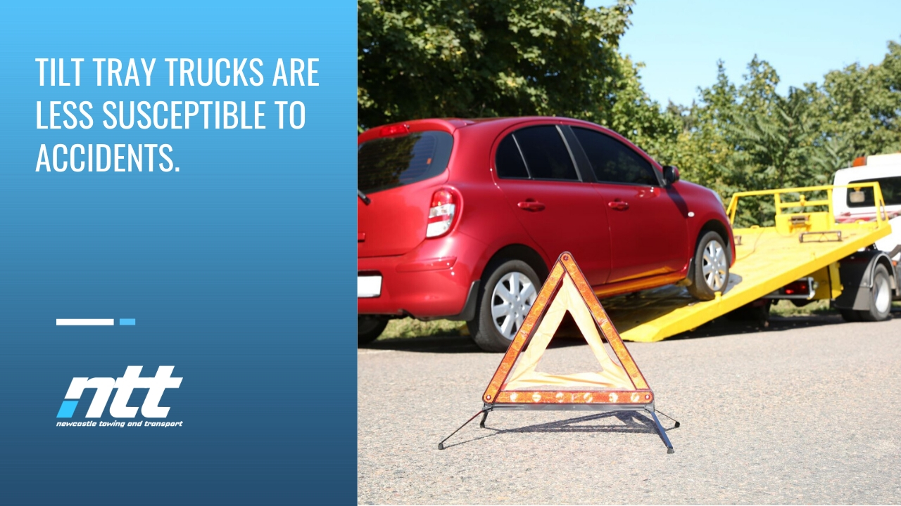 Tilt tray trucks are less susceptible to accidents.